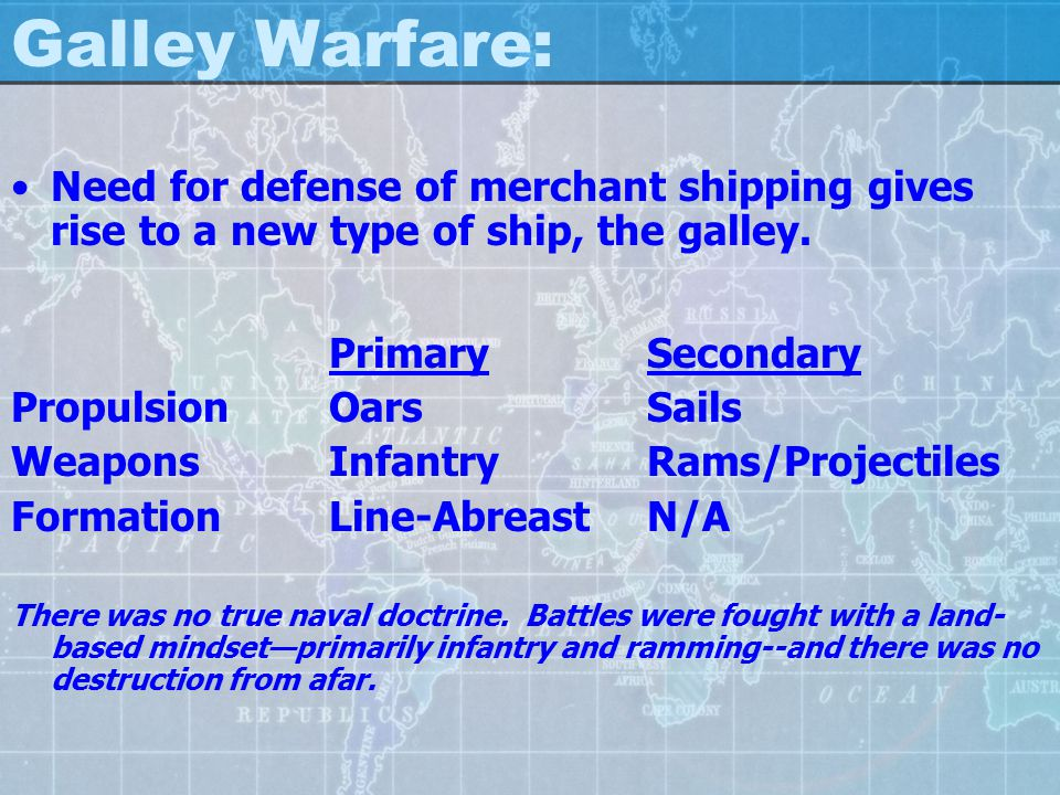 Galley Warfare: Need for defense of merchant shipping gives rise to a new type of ship, the galley.