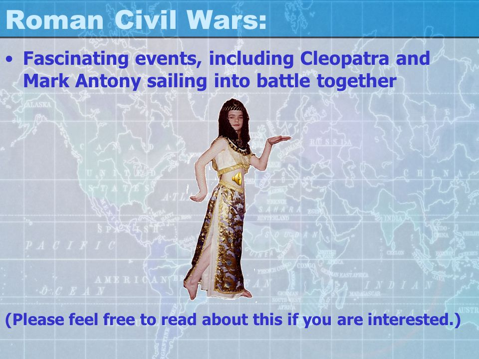 Roman Civil Wars: Fascinating events, including Cleopatra and Mark Antony sailing into battle together.