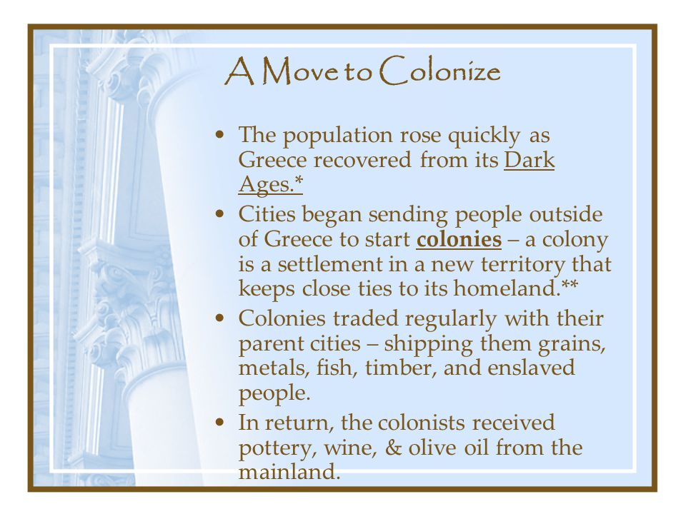 A Move to Colonize The population rose quickly as Greece recovered from its Dark Ages.*