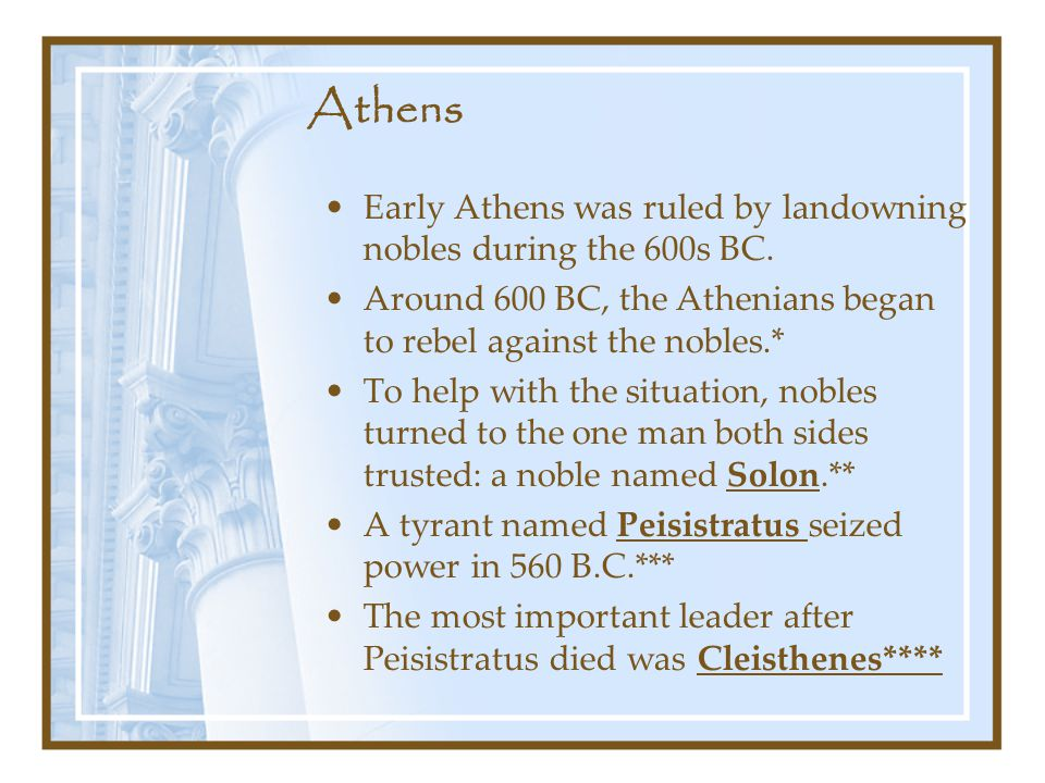 Athens Early Athens was ruled by landowning nobles during the 600s BC.
