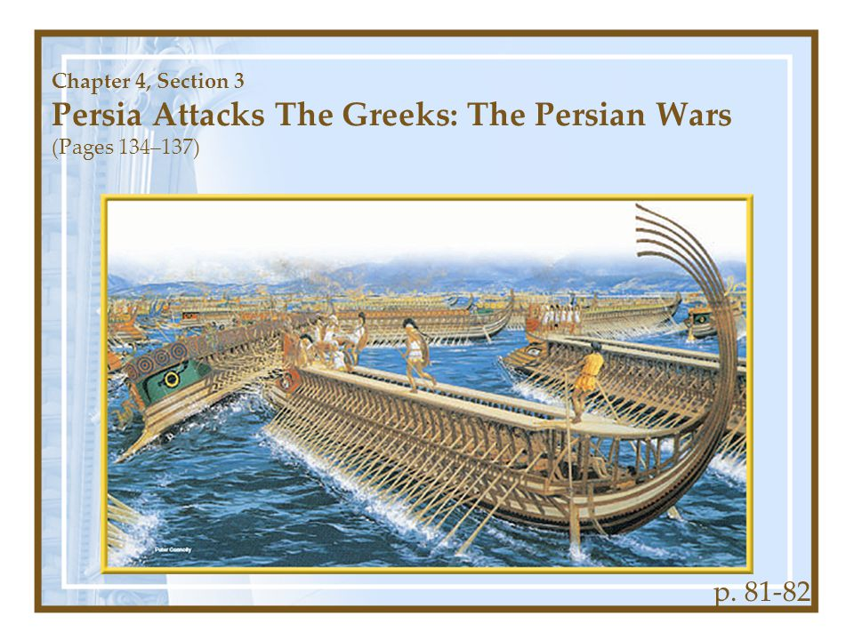Chapter 4, Section 3 Persia Attacks The Greeks: The Persian Wars (Pages 134–137)