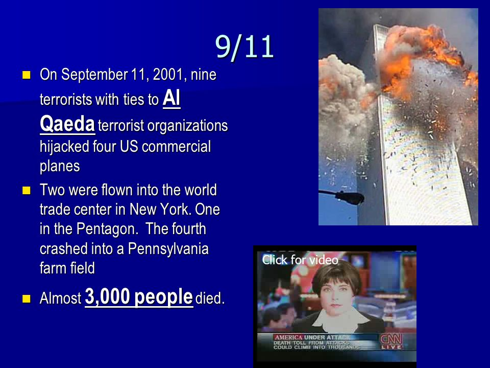 9/11 On September 11, 2001, nine terrorists with ties to Al Qaeda terrorist organizations hijacked four US commercial planes.