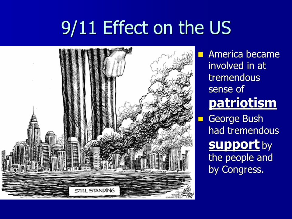 9/11 Effect on the US America became involved in at tremendous sense of patriotism.