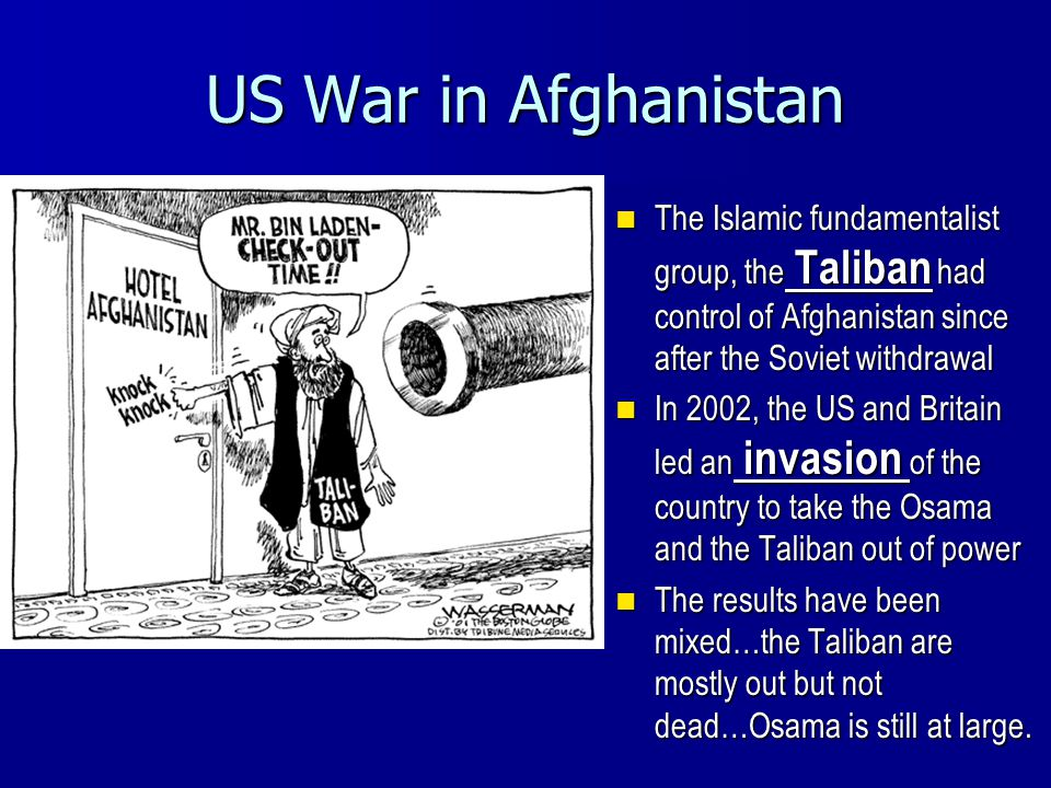 US War in Afghanistan The Islamic fundamentalist group, the Taliban had control of Afghanistan since after the Soviet withdrawal.