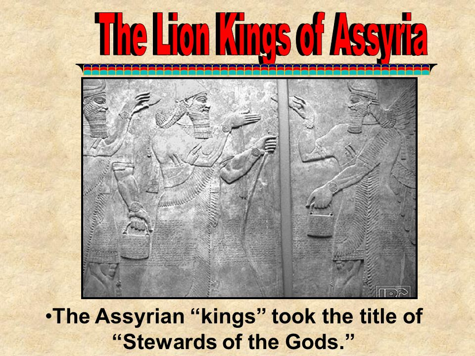 The Assyrian kings took the title of Stewards of the Gods.