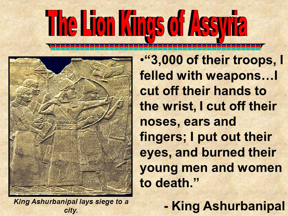 King Ashurbanipal lays siege to a city.