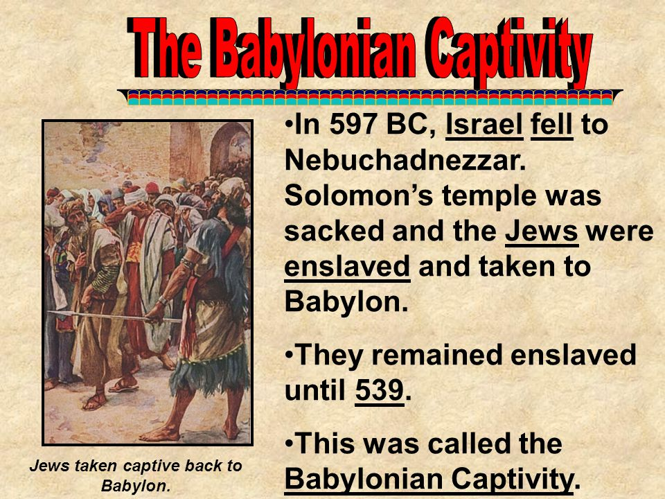 Jews taken captive back to Babylon.