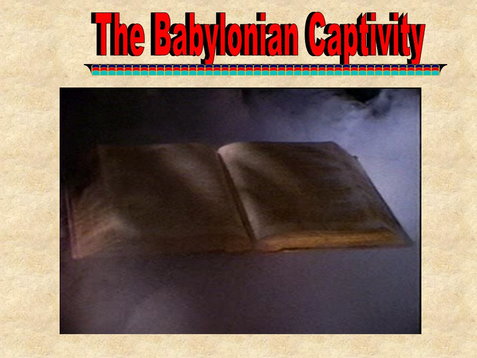 The Babylonian Captivity The Babylonian Captivity