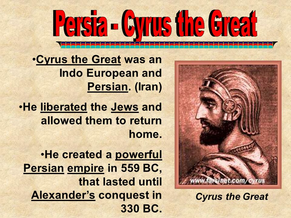Persia - Cyrus the Great Persia - Cyrus the Great