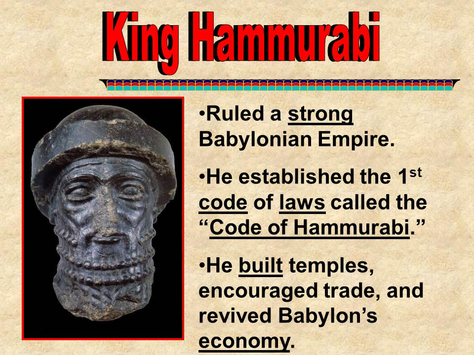 King Hammurabi King Hammurabi Ruled a strong Babylonian Empire.