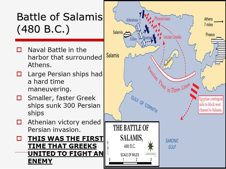 Battle of Salamis (480 B.C.) Naval Battle in the harbor that surrounded Athens. Large Persian ships had a hard time maneuvering.