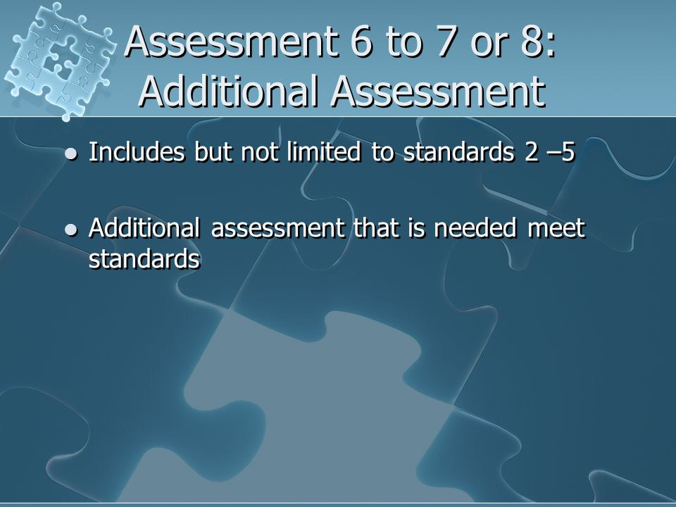 Assessment 6 to 7 or 8: Additional Assessment