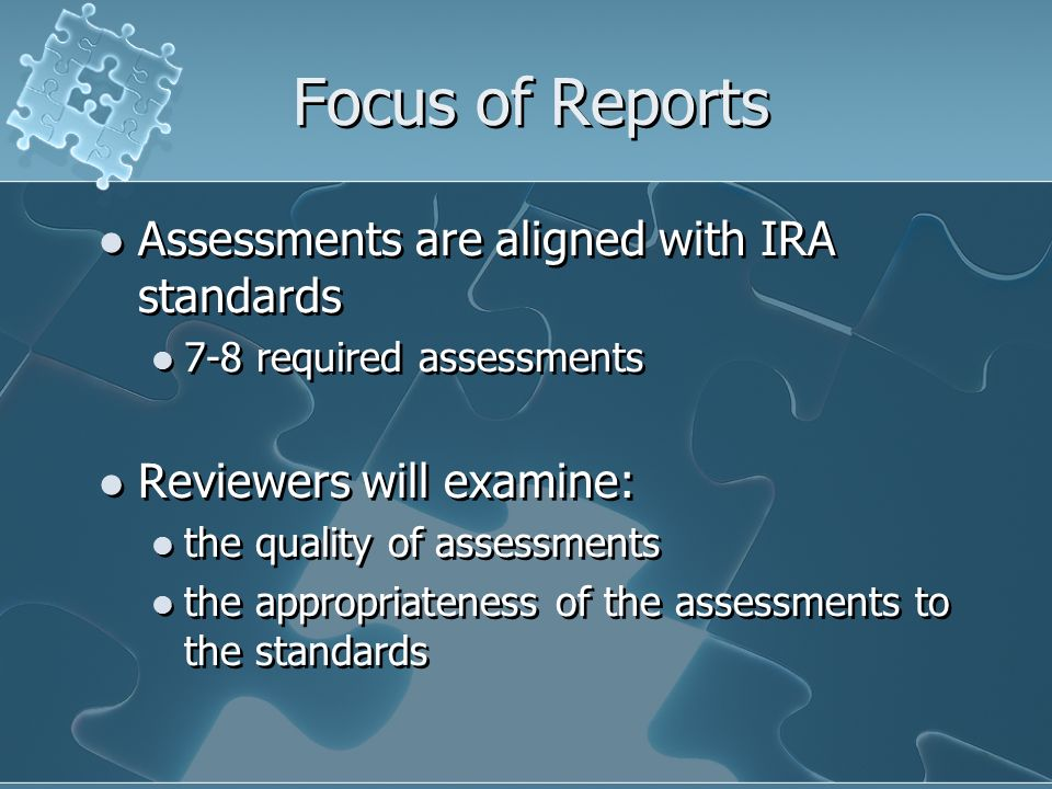 Focus of Reports Assessments are aligned with IRA standards