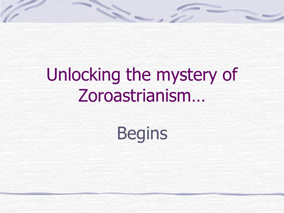 Unlocking the mystery of Zoroastrianism…