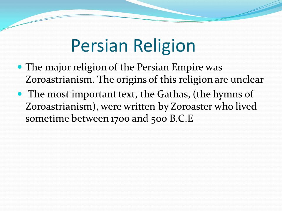 Persian Religion The major religion of the Persian Empire was Zoroastrianism. The origins of this religion are unclear.