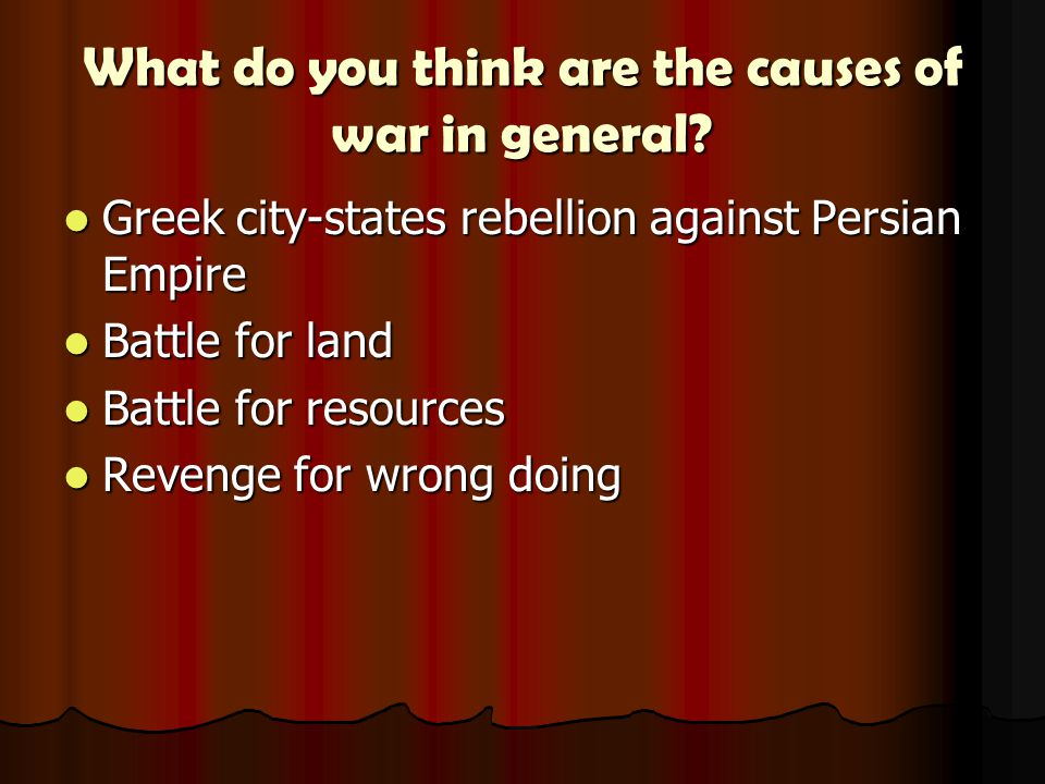 What do you think are the causes of war in general