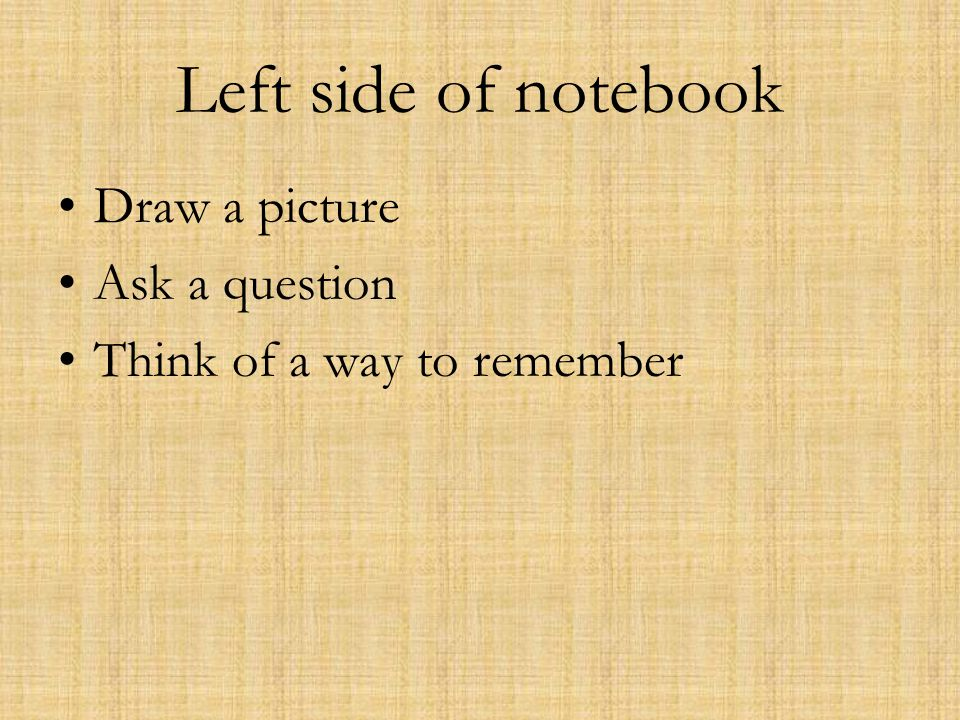 Left side of notebook Draw a picture Ask a question