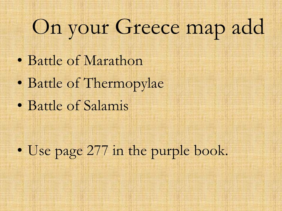 On your Greece map add Battle of Marathon Battle of Thermopylae