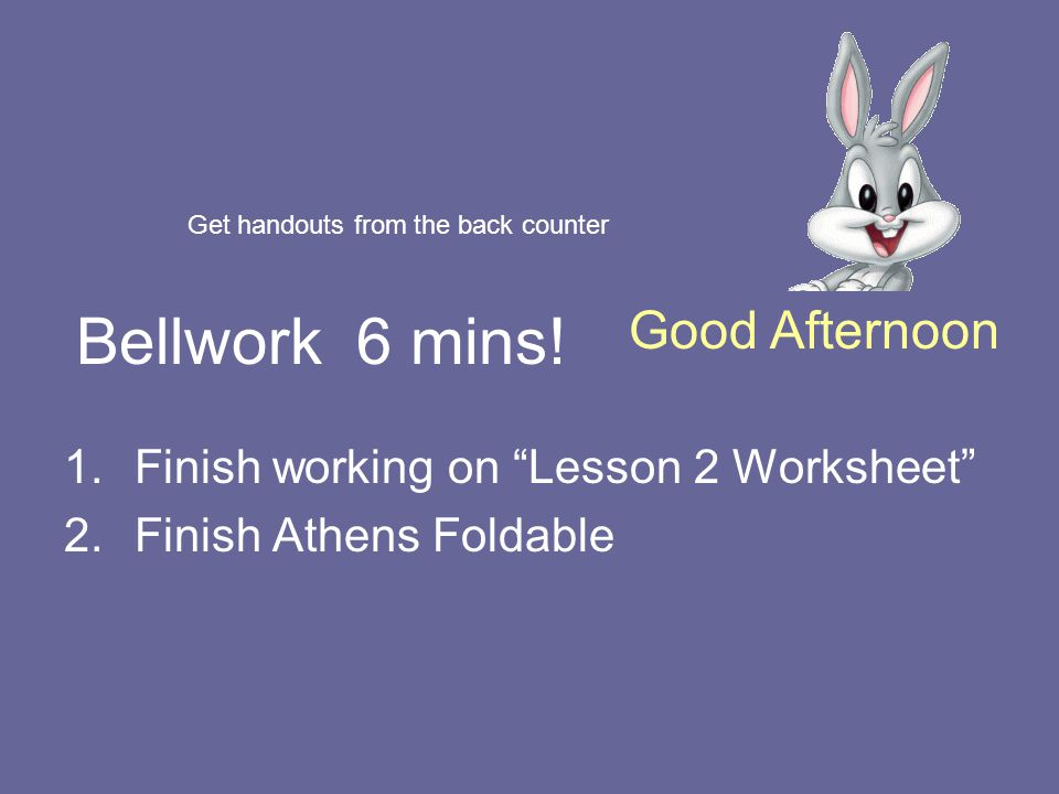 Bellwork 6 mins! Good Afternoon Finish working on Lesson 2 Worksheet