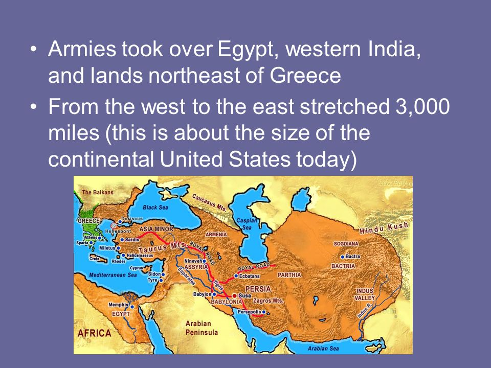 Armies took over Egypt, western India, and lands northeast of Greece