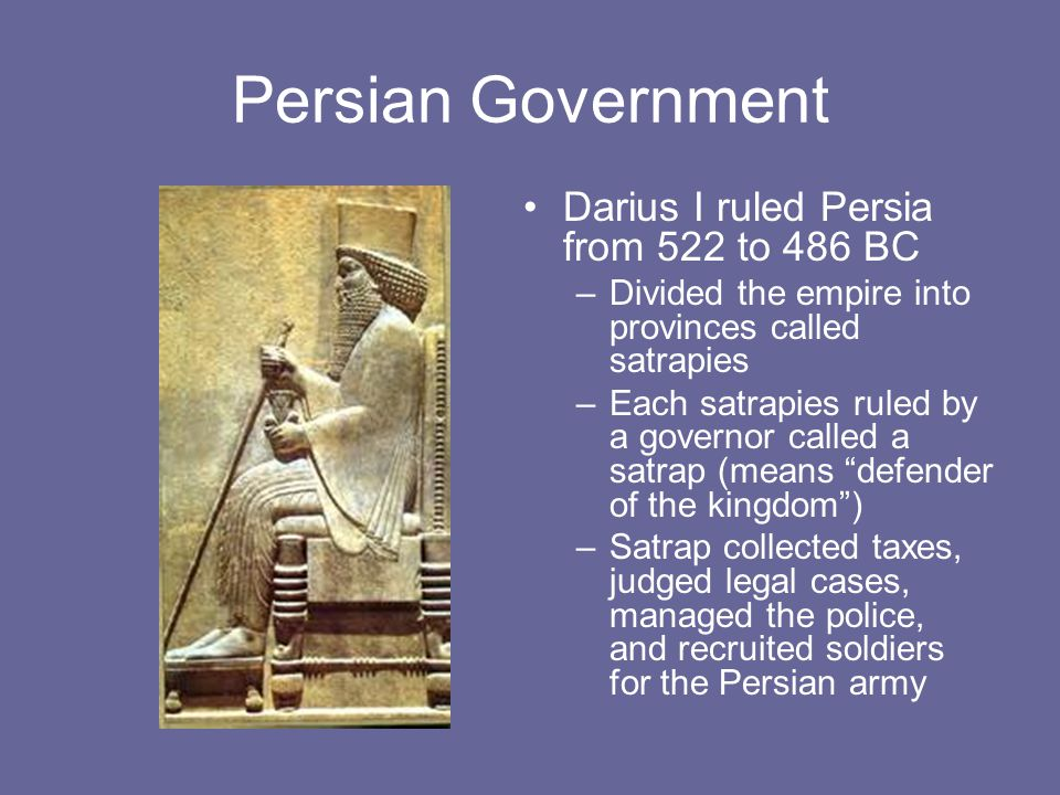 Persian Government Darius I ruled Persia from 522 to 486 BC