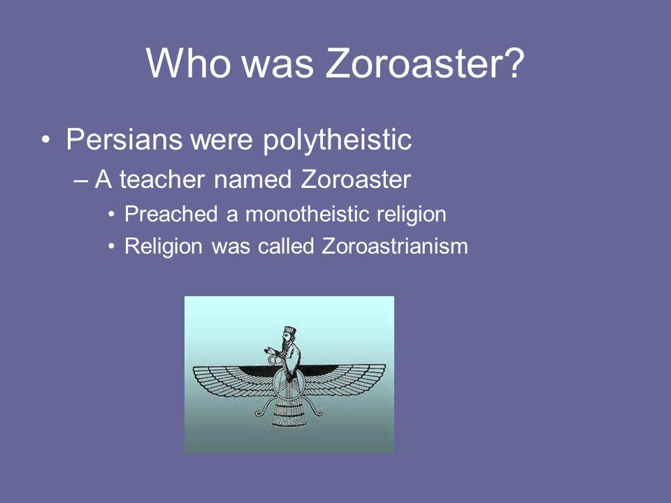 Who was Zoroaster Persians were polytheistic