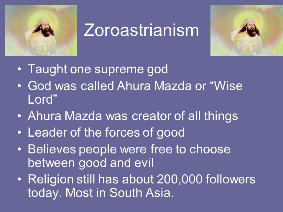 Zoroastrianism Taught one supreme god