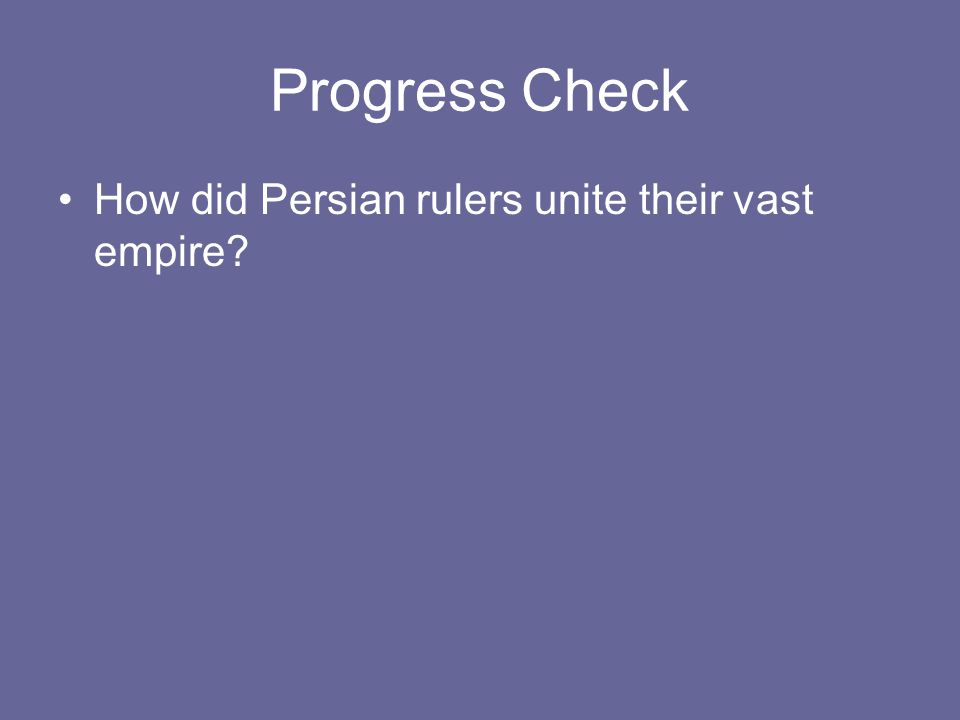 Progress Check How did Persian rulers unite their vast empire