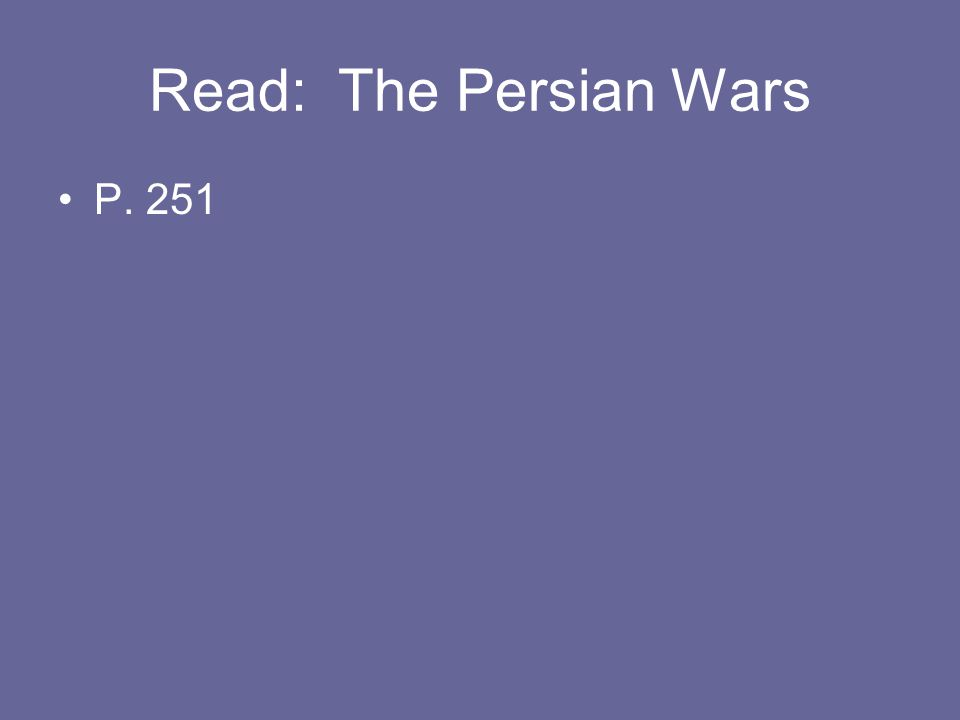 Read: The Persian Wars P. 251