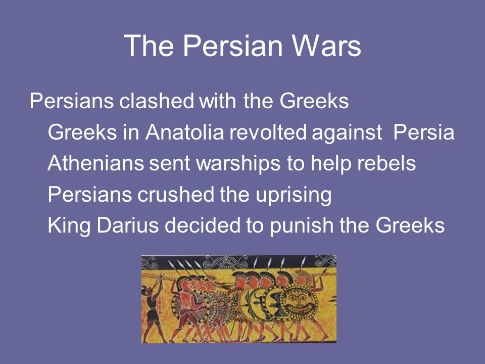 The Persian Wars Persians clashed with the Greeks