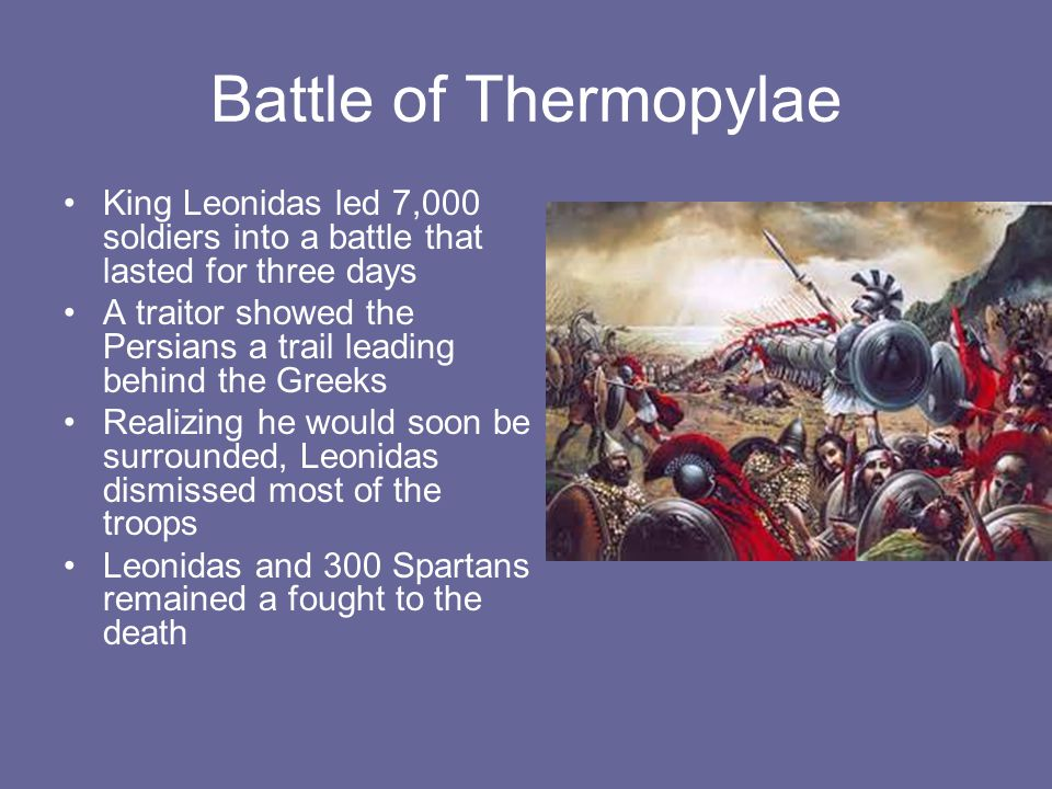 Battle of Thermopylae King Leonidas led 7,000 soldiers into a battle that lasted for three days.