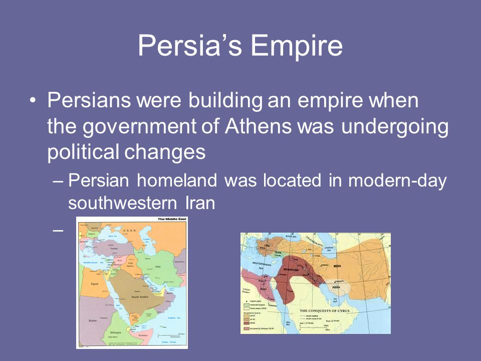 Persia's Empire Persians were building an empire when the government of Athens was undergoing political changes.