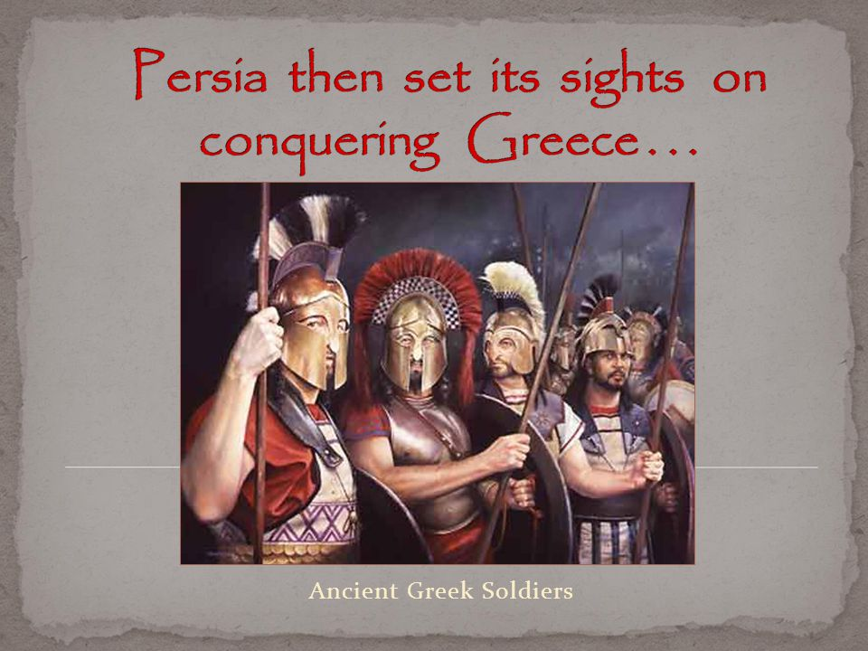 Persia then set its sights on conquering Greece . . .