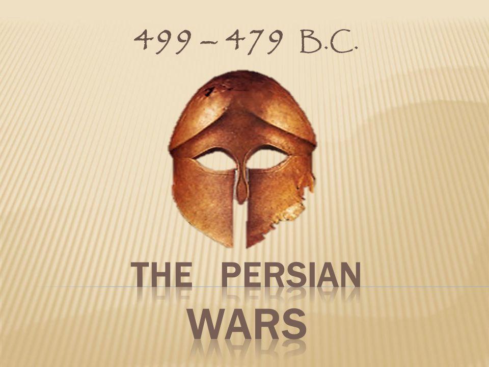 499 – 479 B.C. The Persian WarS