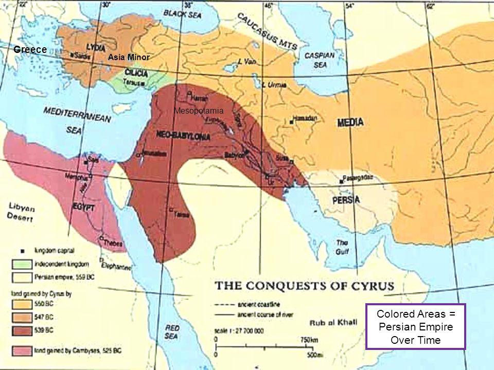 Greece Asia Minor Mesopotamia Colored Areas = Persian Empire Over Time