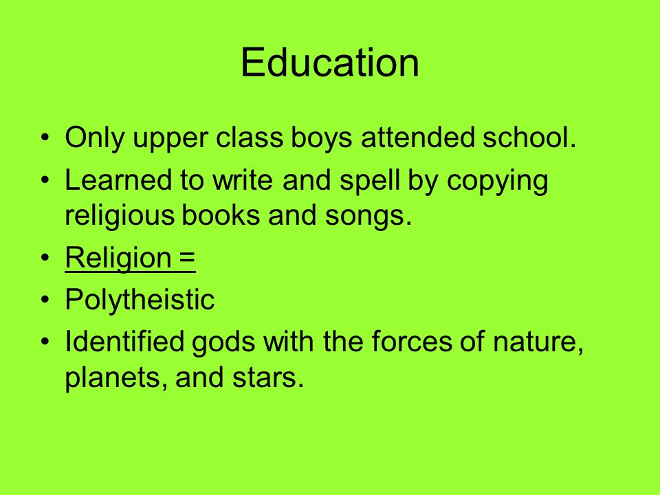 Education Only upper class boys attended school.