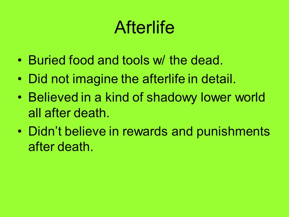 Afterlife Buried food and tools w/ the dead.