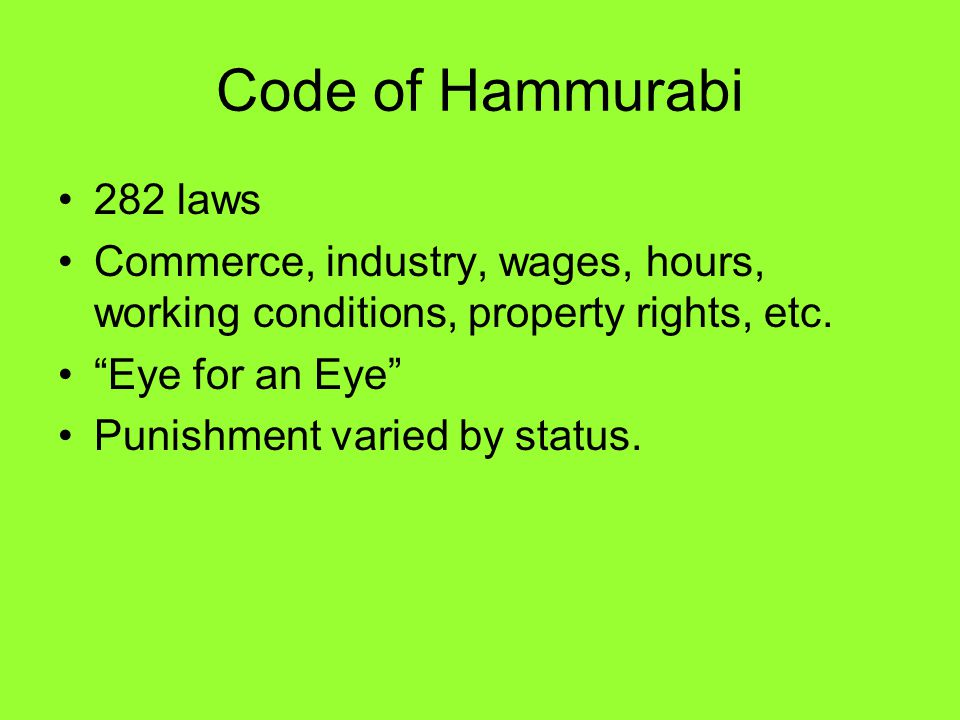 Code of Hammurabi 282 laws. Commerce, industry, wages, hours, working conditions, property rights, etc.