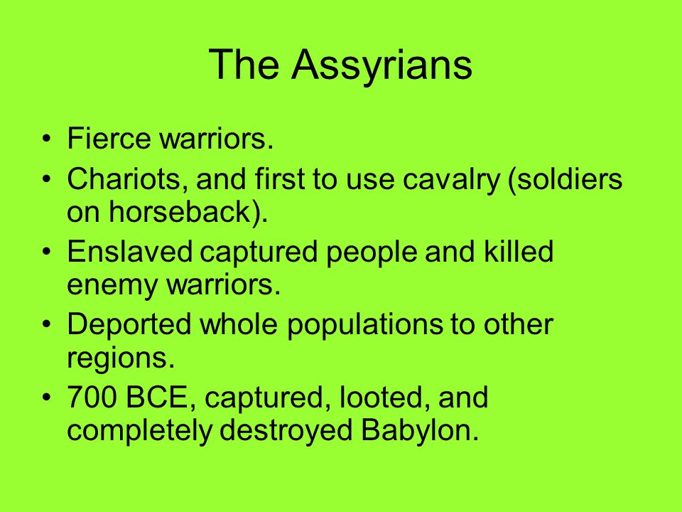 The Assyrians Fierce warriors.