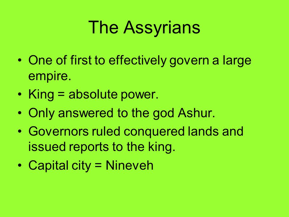The Assyrians One of first to effectively govern a large empire.