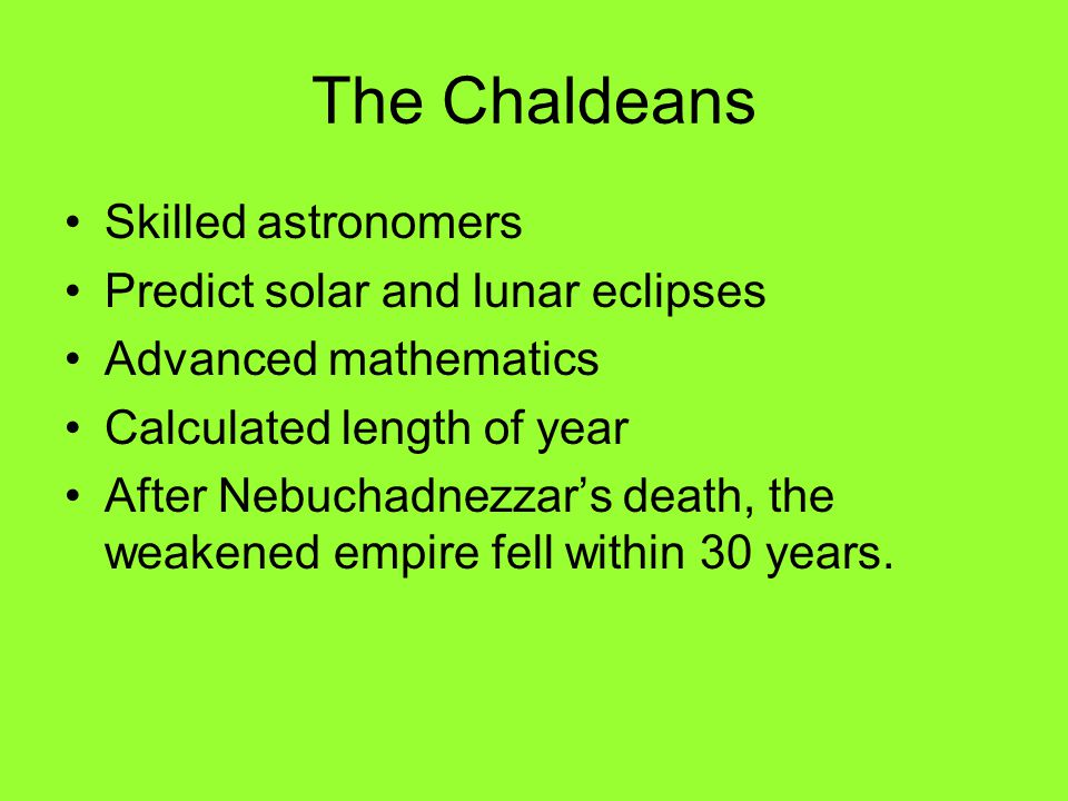 The Chaldeans Skilled astronomers Predict solar and lunar eclipses