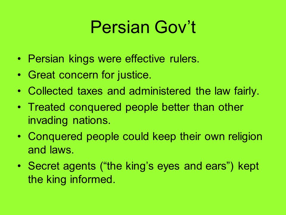 Persian Gov't Persian kings were effective rulers.