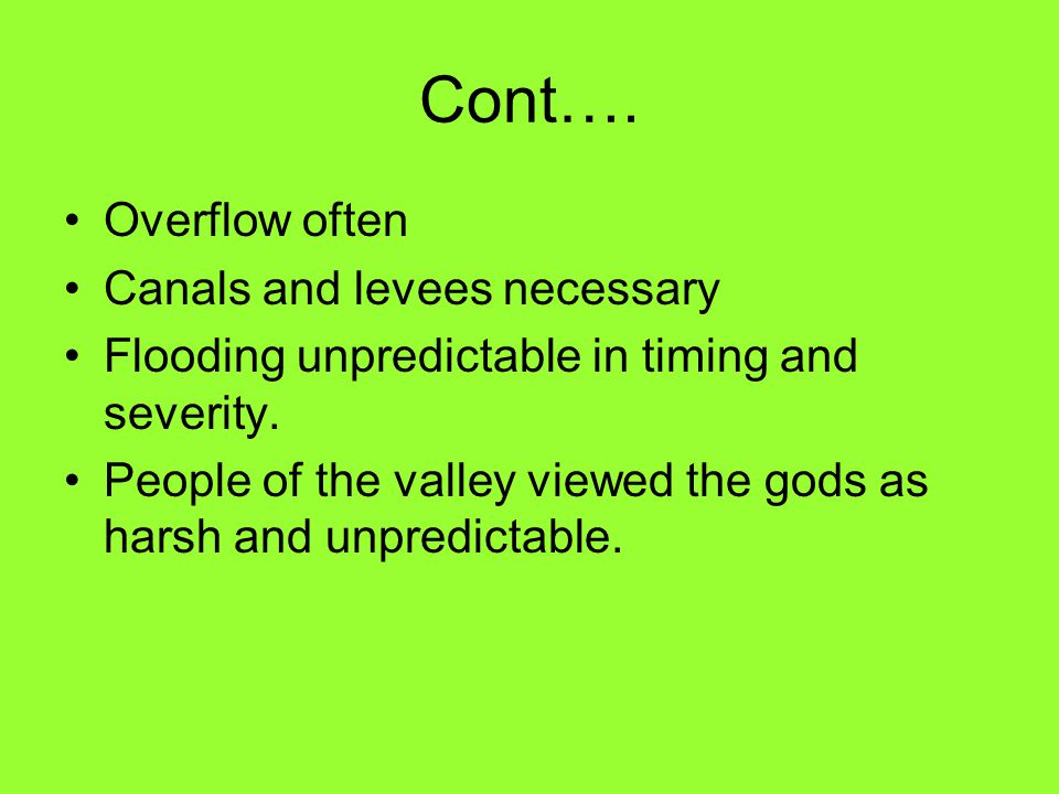 Cont…. Overflow often Canals and levees necessary