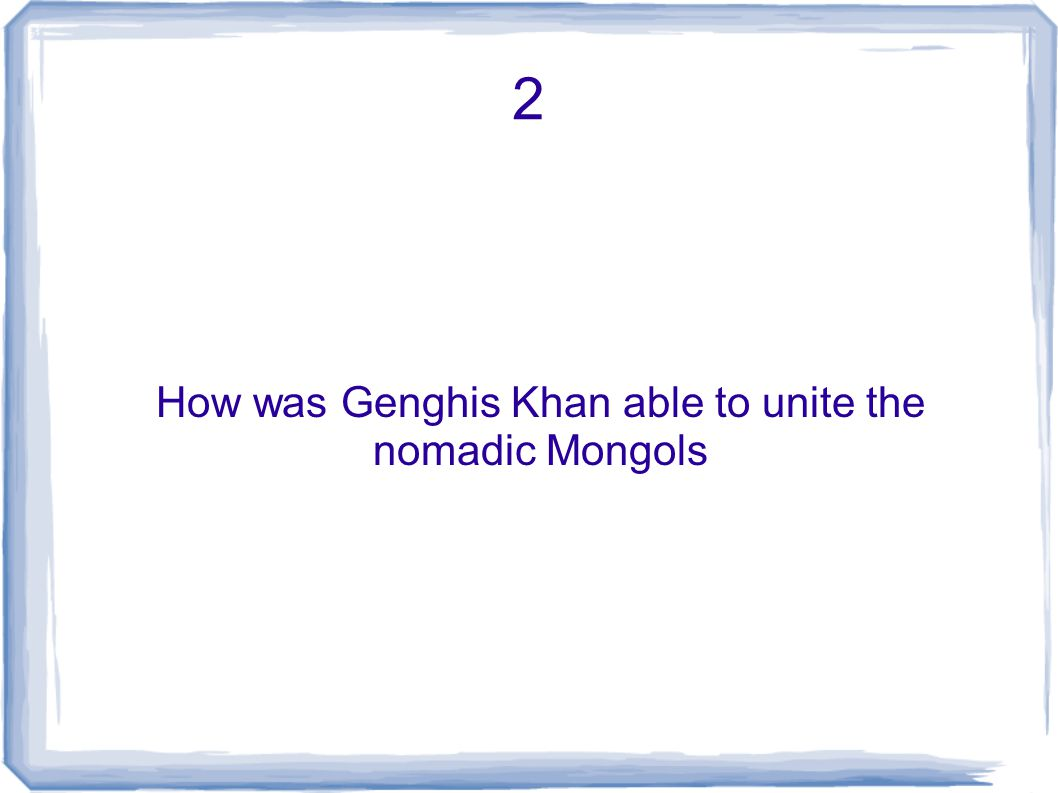 How was Genghis Khan able to unite the nomadic Mongols