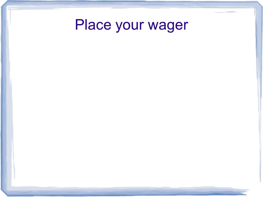 Place your wager