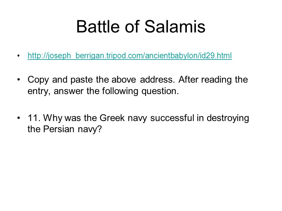 Battle of Salamis http://joseph_berrigan.tripod.com/ancientbabylon/id29.html.