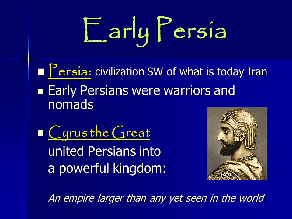 Early Persia Persia: civilization SW of what is today Iran