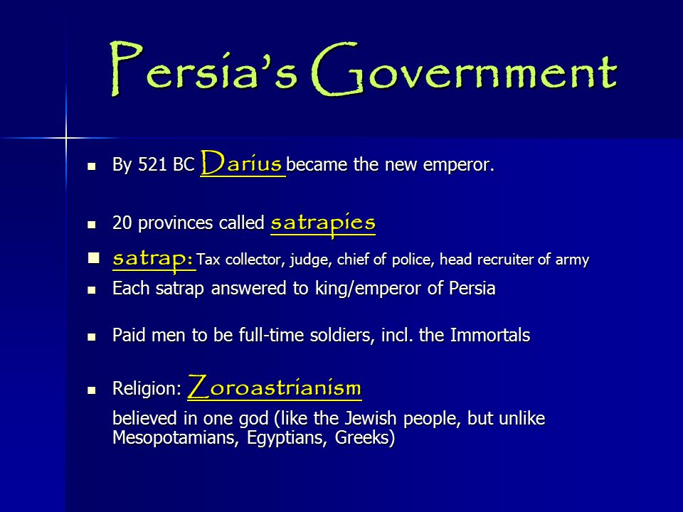 Persia's Government By 521 BC Darius became the new emperor. 20 provinces called satrapies.