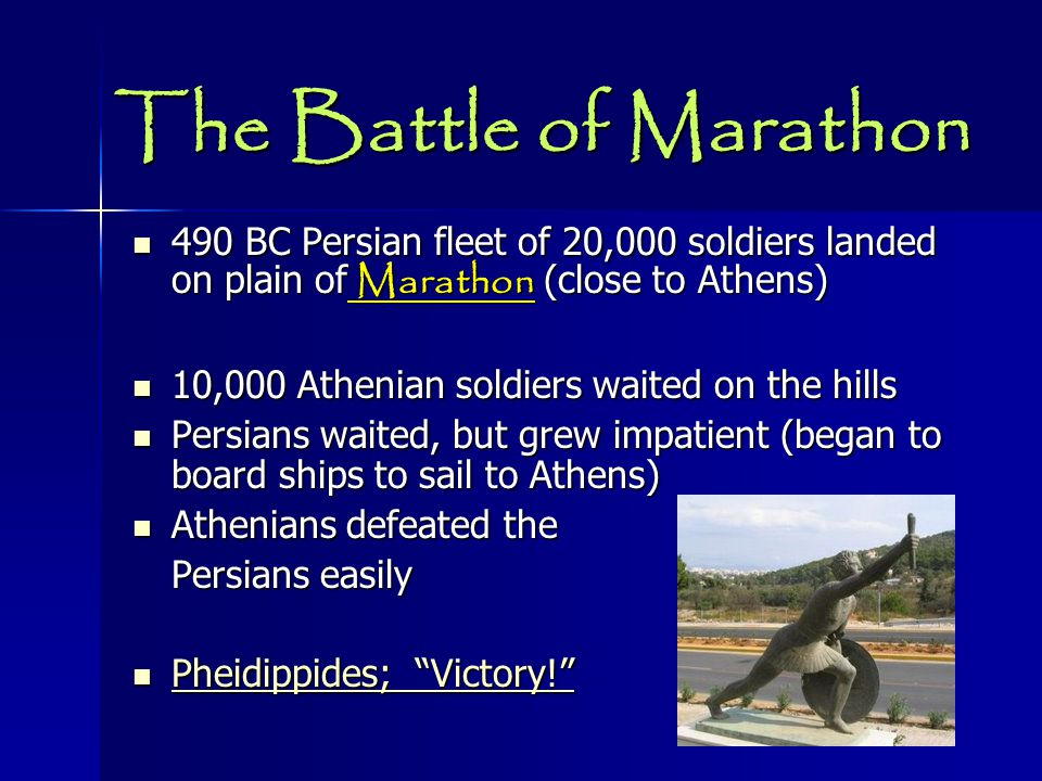 The Battle of Marathon 490 BC Persian fleet of 20,000 soldiers landed on plain of Marathon (close to Athens)