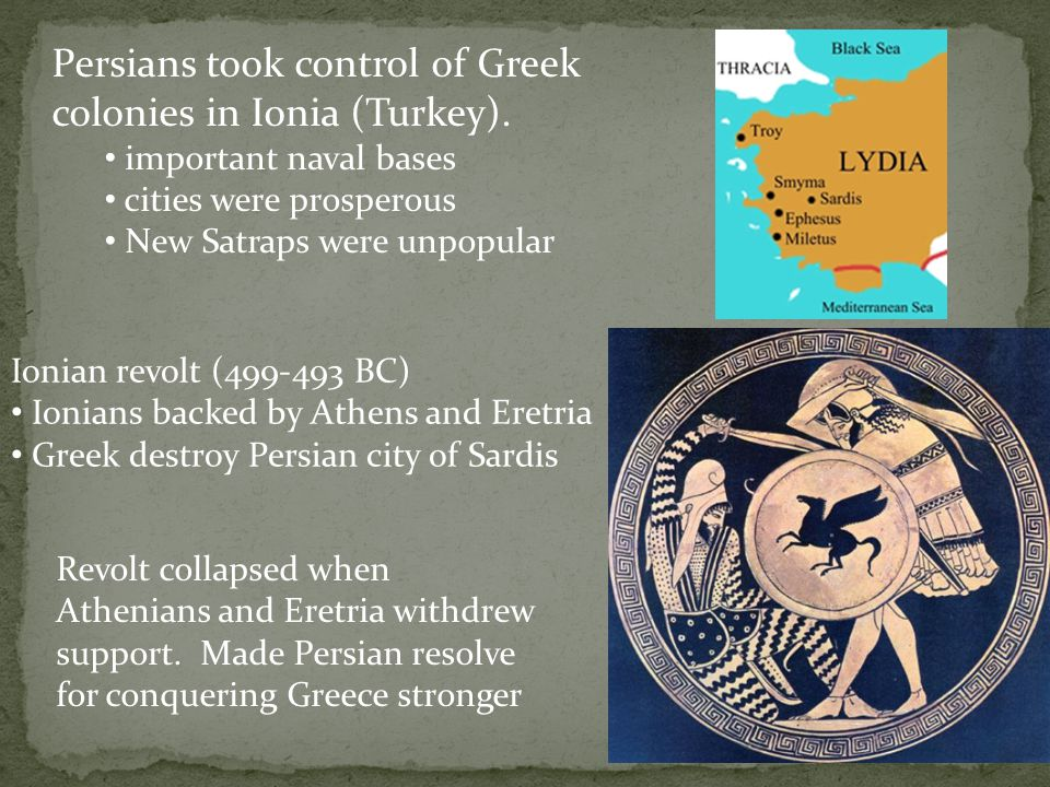 Persians took control of Greek colonies in Ionia (Turkey).